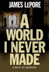 A World I Never Made by James LePore