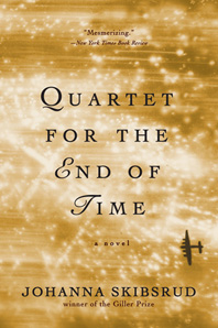 Johanna Skibsrud: Quartet for the End of Time (A Novel)