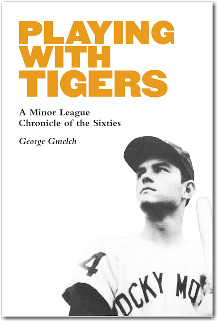George Gmelch: Playing With Tigers, A Minor League Chronicle of the Sixties