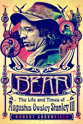 Robert Greenfield: Bear: The Life and Times of Augustus Owsley Stanley III