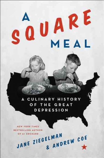 Jane Ziegelman and Andrew Coe: A Square Meal: A Culinary History of the Great Depression