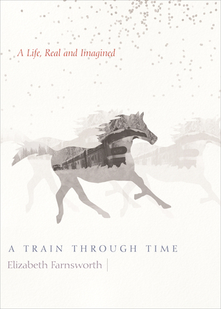 Elizabeth Farnsworth: A Train through Time – A Life, Real and Imagined